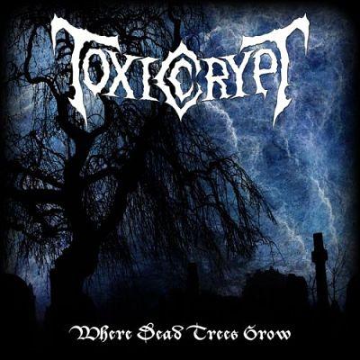 Toxic Crypt - Where Dead Trees Grow (2017) 320 kbps