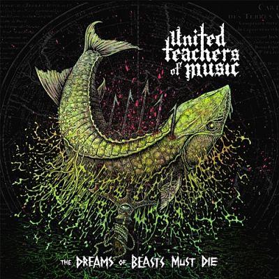 United Teachers of Music - The Dreams of Beasts Must Die (2017) 320 kbps