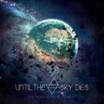 Until The Sky Dies - The Year Zero Blueprint (2017) 320 kbps
