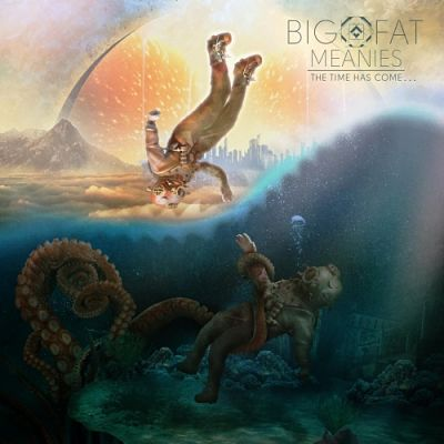 Big Fat Meanies - The Time Has Come... (2017) 320 kbps