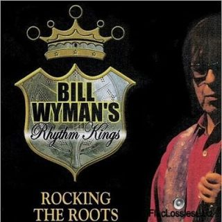 Bill Wyman's Rhythm Kings - Rocking The Roots [Live] (2017) 320 kbps