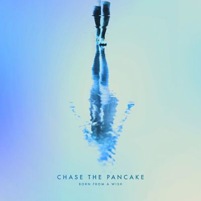 Chase The Pancake - Born From A Wish (2017) 320 kbps