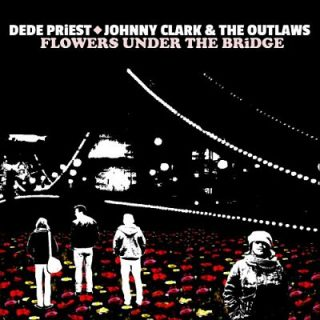 Dede Priest & Johnny Clark & The Outlaws - Flowers Under The Bridge (2017) 320 kbps
