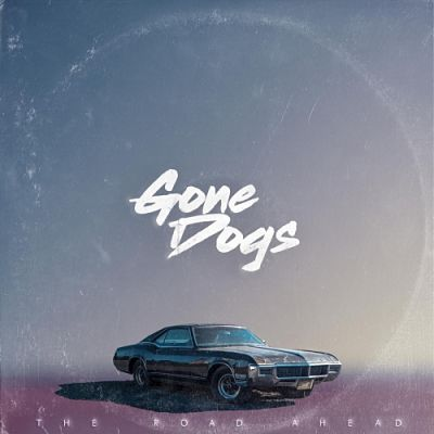 Gone Dogs - The Road Ahead (2017) 320 kbps