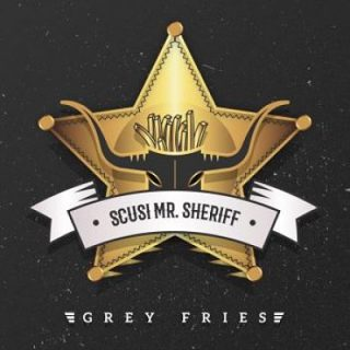 Grey Fries - Scusi Mr Sheriff (2017) 320 kbps