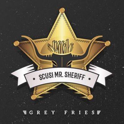 Grey Fries - Scusi Mr Sheriff (2017) 320 kbps