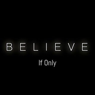 If Only - Believe (2017) 320 kbps