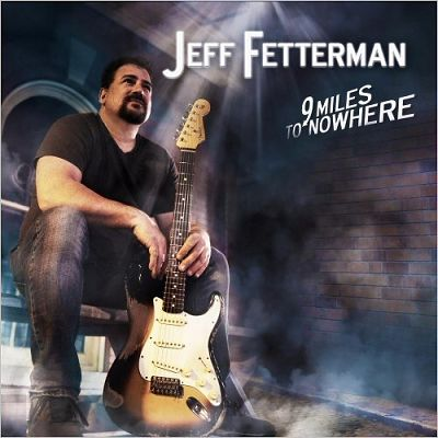 Jeff Fetterman - 9 Miles To Nowhere (2017) 320 kbps