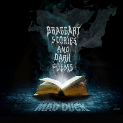 Mad Duck - Braggart Stories and Dark Poems (2017)