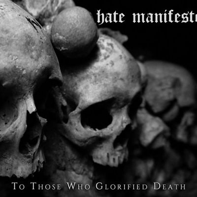 Hate Manifesto - To Those Who Glorified Death (2017) 320 kbps