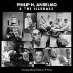 Philip H. Anselmo & The Illegals – Choosing Mental Illness As A Virtue (2018) 320 kbps