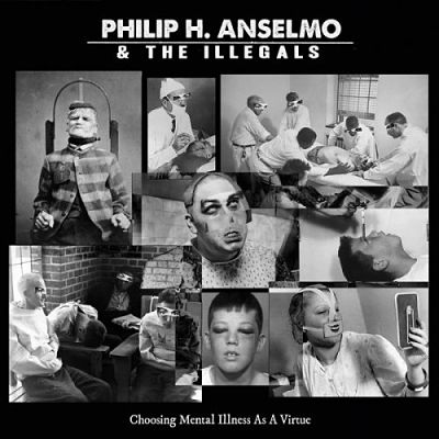 Philip H. Anselmo & The Illegals - Choosing Mental Illness As A Virtue (2018) 320 kbps