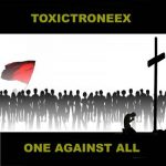 Toxictroneex – One Against All (2018) 320 kbps