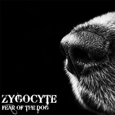 Zygocyte - Fear Of The Dog (2017) 320 kbps