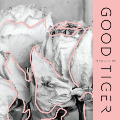 Good Tiger - We Will All Be Gone (2018) 320 kbps