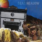 Dead Meadow - The Nothing They Need (2018) 320 kbps