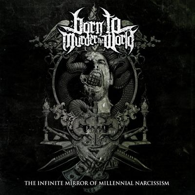 Born To Murder The World - The Infinite Mirror of Millennial Narcissism (2018) 320 kbps