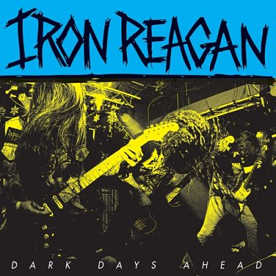 Iron Reagan - Dark Days Ahead (EP) (2018) 320 kbps