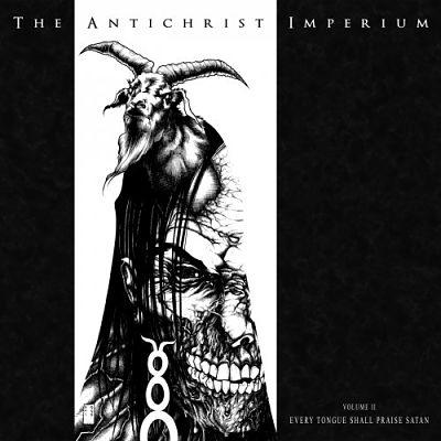 The Antichrist Imperium - Vol. II: Every Tongue Shall Praise Satan (2018) 320 kbps