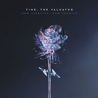 Time, The Valuator - How Fleeting, How Fragile (2018) 320 kbps