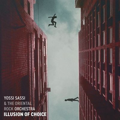 Yossi Sassi & The Oriental Rock Orchestra - Illusion Of Choice (2018) 320 kbps