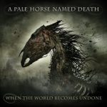 A Pale Horse Named Death – When The World Becomes Undone (2019) 320 kbps
