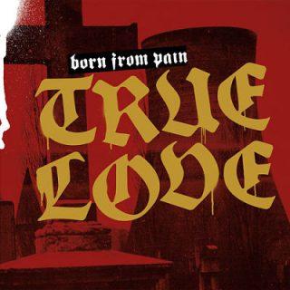Born from Pain - True Love (2019) 320 kbps