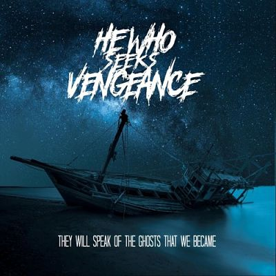 He Who Seeks Vengeance - They Will Speak Of The Ghosts That We Became (2019)