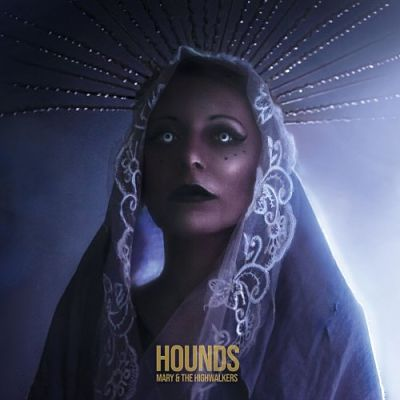 Mary & The Highwalkers - Hounds (2019)
