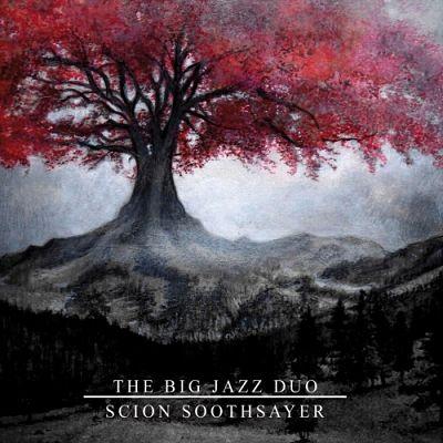 The Big Jazz Duo - Scion Soothsayer (EP) (2018)