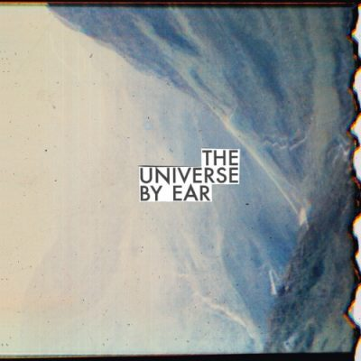 The Universe By Ear - The Universe By Ear (2019)
