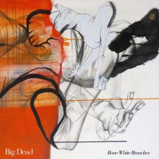 Big Dead - Bone White Branches (2019)
