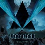 Dog Tired - The Electric Abyss (2019) 320 kbps