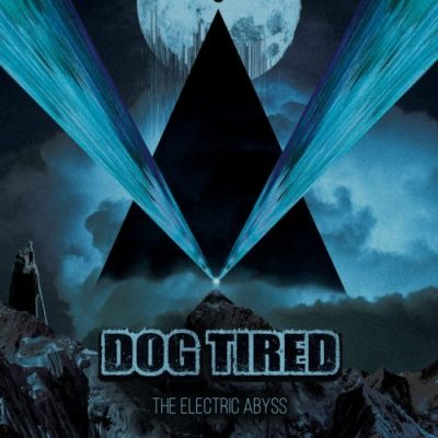 Dog Tired - The Electric Abyss (2019)