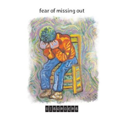 Fear Of Missing Out - Disorders (2019)
