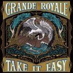 Grande Royale - Take It Easy (2019) 320 kbps