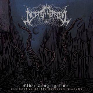 Nethescerial - Elder Congregation: Annihilation of the Abominate Shadows (2019)