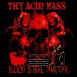 Thy Acid Mass – Blood Steel Martyr (2019) 320 kbps