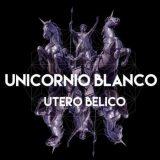Unicornio Blanco - Útero Bélico (2019)