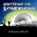 Mother Of Loudness - Dawnloud (2020) 320 kbps