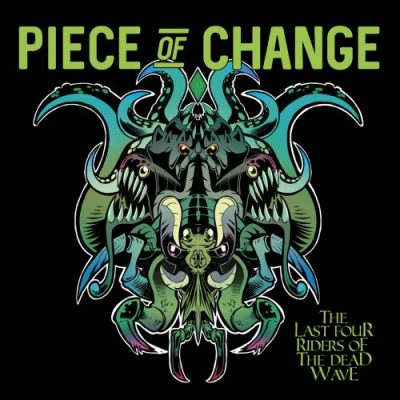 Piece Of Change - The Last Four Riders Of The Dead Wave (2020)