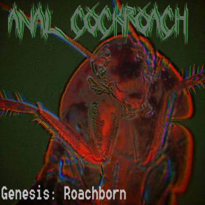 Anal Cockroach - Genesis: Roachborn (2020)