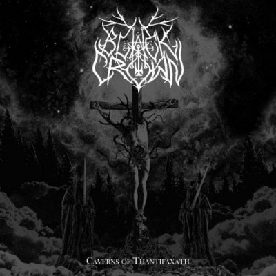 Black Crown - Caverns Of Thantifaxath (2020)
