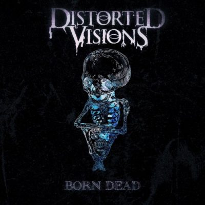 Distorted Visions - Born Dead (2020)