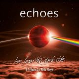 Echoes - Live From The Dark Side (A Tribute To Pink Floyd) (2019)