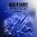 Mark W. Harvey - The Gift No One Wanted! (2020) 320 kbps