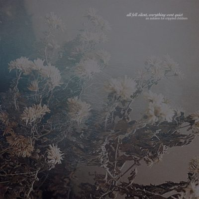An Autumn for Crippled Children - All Fell Silent, Everything Went Quiet (2020)