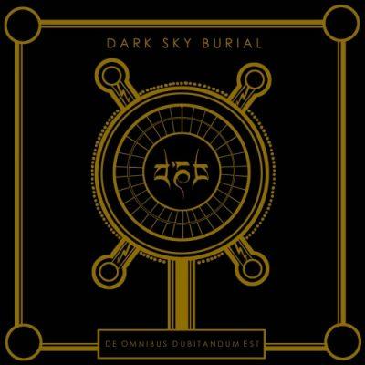 Dark Sky Burial - De Omnibus Dubitandum Est (2020)
