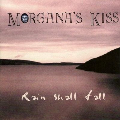 Morgana's Kiss - Rain Shall Fall (1999)