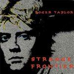 Roger Taylor - Strаngе Frоntiеr (1984) [2015] 320 kbps